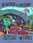 Listen, My Bridge Is SO Cool!: The Story of the Three Billy Goats Gruff as Told