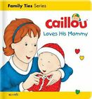 NEW - Caillou Loves his Mommy (Caillou's Essentials)