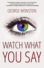 Weinstein George-Watch What You Say BOOK NEW