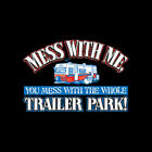 Mess With Me You Mess With The Whole Trailer Park T-shirt Sizes S-6XL Funny Tee