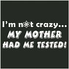 I'm Not Crazy My Mother Had Me Tested Big Bang Theory  T shirt  Funny Tee Geek