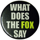 What Does The Fox Say Badge 25mm 45mm 58mm or 75mm student fun gift present