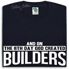 And On The 8th Day God Created Builders T Shirt Men Women Workers Gift Present