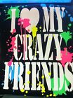 I Love My Crazy Friends T-Shirt Neon Color Splash Sizes S-6XL Cute Teen Tee