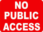 NO PUBLIC ACCESS PLASTIC WEATHER PROOF  SIGN/NOTICE L