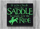 If You Climb Into The Saddle Be Ready For The Ride Custom Wall Decal