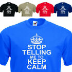 STOP TELLING ME TO KEEP CALM. FUNNY MENS T-SHIRT UPTO SIZE  5XL.  Ideal Gift