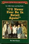 I'll Never Be In Retail Again Kleier, Bob HC DJ 1st/1st Free Shipping