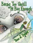 Being Too Small Is Big Enough by Tami J. Dykes (2013, Paperback)