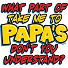 What Part of Take Me to Papa's Don't You Understand T-Shirt  Youth Kids  Infant