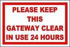 KEEP GATEWAY CLEAR IN USE 24 HRS NEW 1MM THICK PLASTIC, WEATHERPROOF SIGN/NOTICE