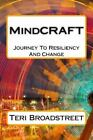 MindCRAFT : The Power of Resiliency and Journey to Change by Teri Broadstreet...
