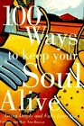 100 Ways to Keep Your Soul Alive: Living Deeply and Fully Every Day by Frederic