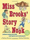 Miss Brooks Story Nook (where tales are told and ogres are welcome) by Barbara