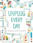 Unplug Every Day: 365 Ways to Log Off and Live Better by Chronicle Books