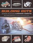 Building Bots: Designing and Building Warrior Robots by William Gurstelle