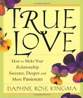 True Love: How to Make Your Relationship Sweeter, Deeper, and More Passionate by