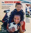 The Soccer Moms Cookbook: Healthy Meals and Snack