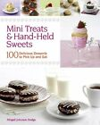 Mini Treats & Hand-Held Sweets: 100 Delicious Dess