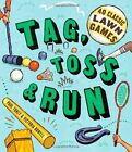 Tag, Toss & Run: 40 Classic Lawn Games by Victoria Rowell, Paul Tukey