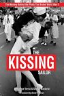 The Kissing Sailor: The Mystery Behind the Photo that Ended World War II by Lawr