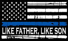 "Thin Blue Line Tattered Flag Decal ""Like father like son"" Decal - Various Sizes"