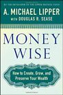 Money Wise: How to Create, Grow, and Preserve Your