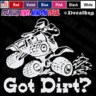 Got Dirt? 4 Wheeler ATV Mud Ride Car Truck Window Wall Gift Vinyl Decal Sticker.