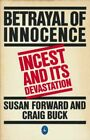 Betrayal of Innocence: Incest and Its Devastation (P... by Buck, Craig Paperback