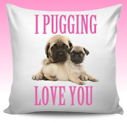 I Pugging Love You Pug Personalised Cushion Cover Christmas Birthday Valentines.