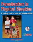 A Paraeducators in PE: Training Gd to Roles & Responsibilities [Paperback] [J...