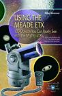 Using the Meade ETX: 100 Objects You Can Really See with the Mighty ETX (The Pa