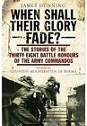 When Shall Their Glory Fade?: The Stories of the Th... by James Dunning Hardback