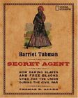 Harriet Tubman, Secret Agent: How Daring Slaves and Free Blacks Spied for the U