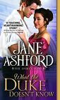 What the Duke Doesn't Know (Duke's Sons) by Ashford, Jane Book The Fast Free