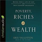 Poverty, Riches, and Wealth: Moving from a Life of Lack into True Kingdom Abunda