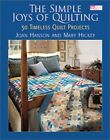 The Simple Joys of Quilting: 30 Timeless Quilt Projects (That... by Hickey, Mary