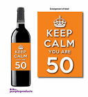 KEEP CALM YOU ARE 50, 50th BIRTHDAY WINE BOTTLE LABEL GIFT IDEA, IN 6 COLOURS.