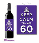 KEEP CALM YOU ARE 60, 60th BIRTHDAY WINE BOTTLE LABEL GIFT IDEA, IN 6 COLOURS.