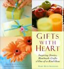 Excellent, Gifts With Heart: Inspiring Stories, Handmade Crafts and One-Of-A-Kin
