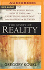 The Story of Reality: How the World Began, How It Ends, and Everything Important