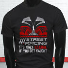 street racing illegal - STREET RACING ONLY ILLEGAL IF CAUGHT SPEED CARS Mens Black T-Shirt