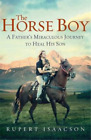 The Horse Boy: A Father's Miraculous Journey to Heal His Son, Rupert Isaacson, U