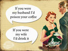 IF YOU WERE MY HUSBAND: FUNNY METAL SIGN GREAT GIFT: 3 SIZES TO CHOOSE FROM