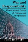 War and Responsibility: Constitutional Lessons of Vietnam and Its Aftermath (Pap
