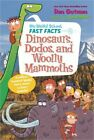 My Weird School Fast Facts: Dinosaurs, Dodos, and Woolly Mammoths (Hardback or C