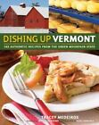 Dishing Up® Vermont: 145 Authentic Recipes from the Green Mountain State by Mede