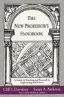 New Professor's Handbook : A Guide to Teaching and Research in Enginee-ExLibrary