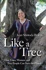 Like a Tree : How Trees, Women, and Tree People Can Save the Planet-ExLibrary