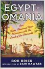 Egypt-Omania : Our Three Thousand Year Obsession with the Land of the Pharaohs
